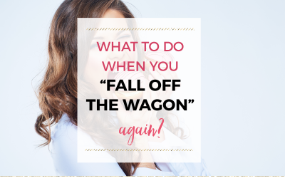 """What to do when you """"fall off the wagon""""?"""